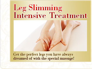 Leg Slimming Intensive Treatment|Get the perfect legs you have always dreamed of with the special massage!